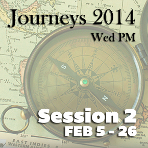 Journeys 2014: Session 2 Wednesdays Feb 5-26