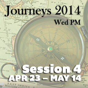 Journeys 2014  – Session 4 – April 23rd – May14th