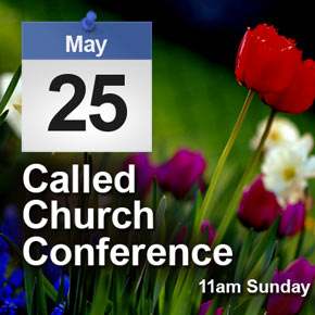 Church Conference on Sunday, May 25th (in 11am Service)
