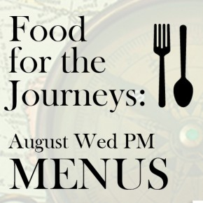August Wed PM Menus (Food for the Journeys)