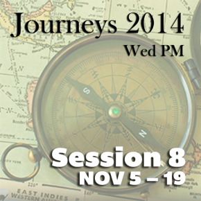Journeys 2014 Session 8 Nov 5-19