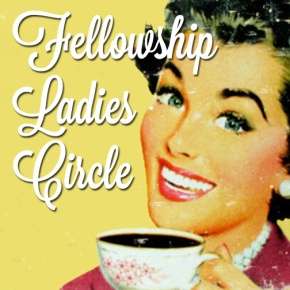 Fellowship Ladies Circle – March 4 – 9:30am