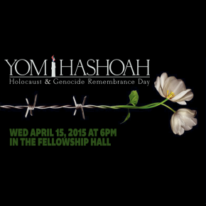 Yom Hashoah, a Holocaust Remembrance Day April 15, 2015 at 6pm in the Fellowship Hall