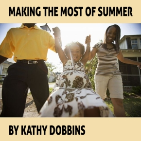Making the Most of Summer – by KathyDobbins