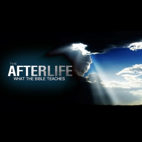 What the Bible Teaches About the Afterlife