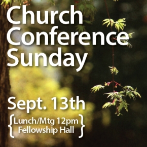 Regular Church Conference on Sun, Sept. 13 at 12pm in the FellowshipHall