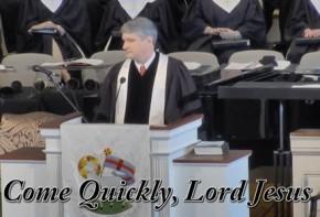 Come Quickly, Lord Jesus – 5/8/16 Sermon – ChrisGeorge
